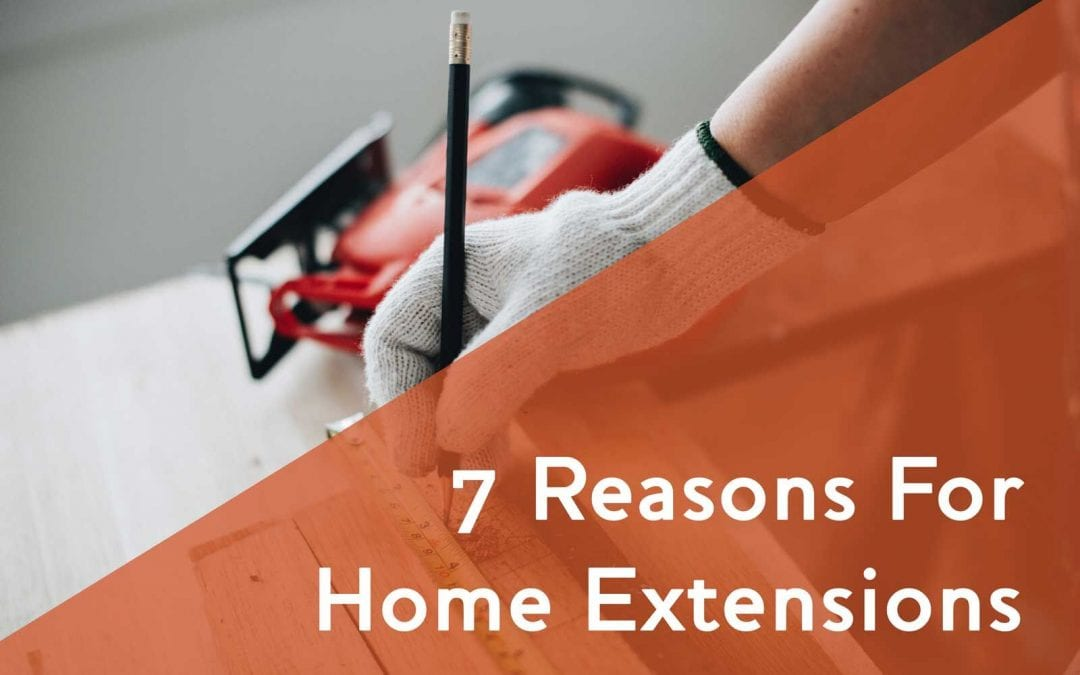7 reasons for home extension